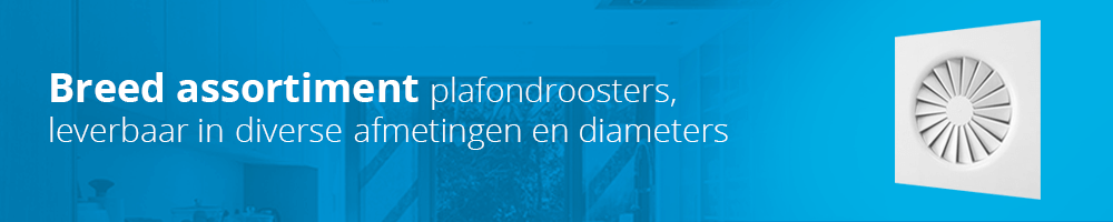 Breed assortiment plafondroosters leverbaar in diverse maten en diameters